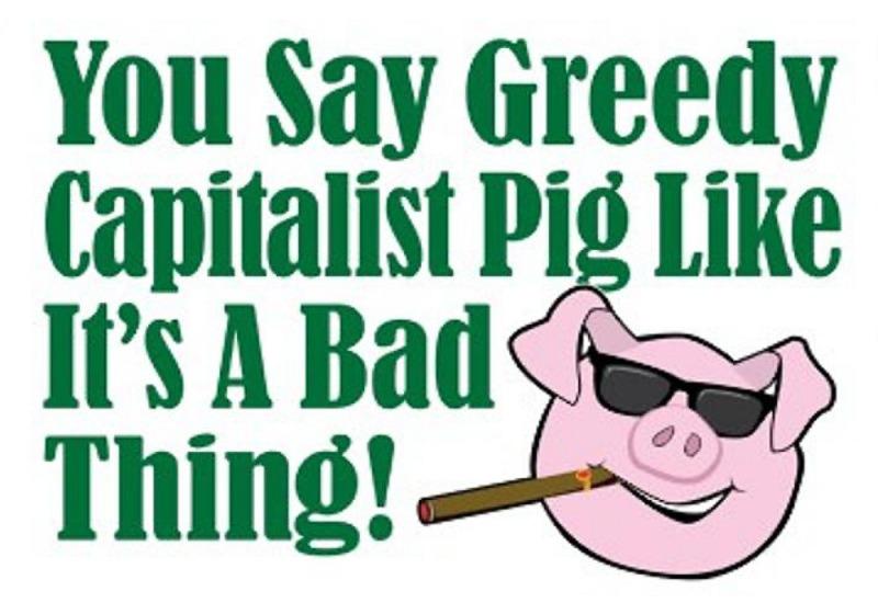 01 greedy capitalist pig