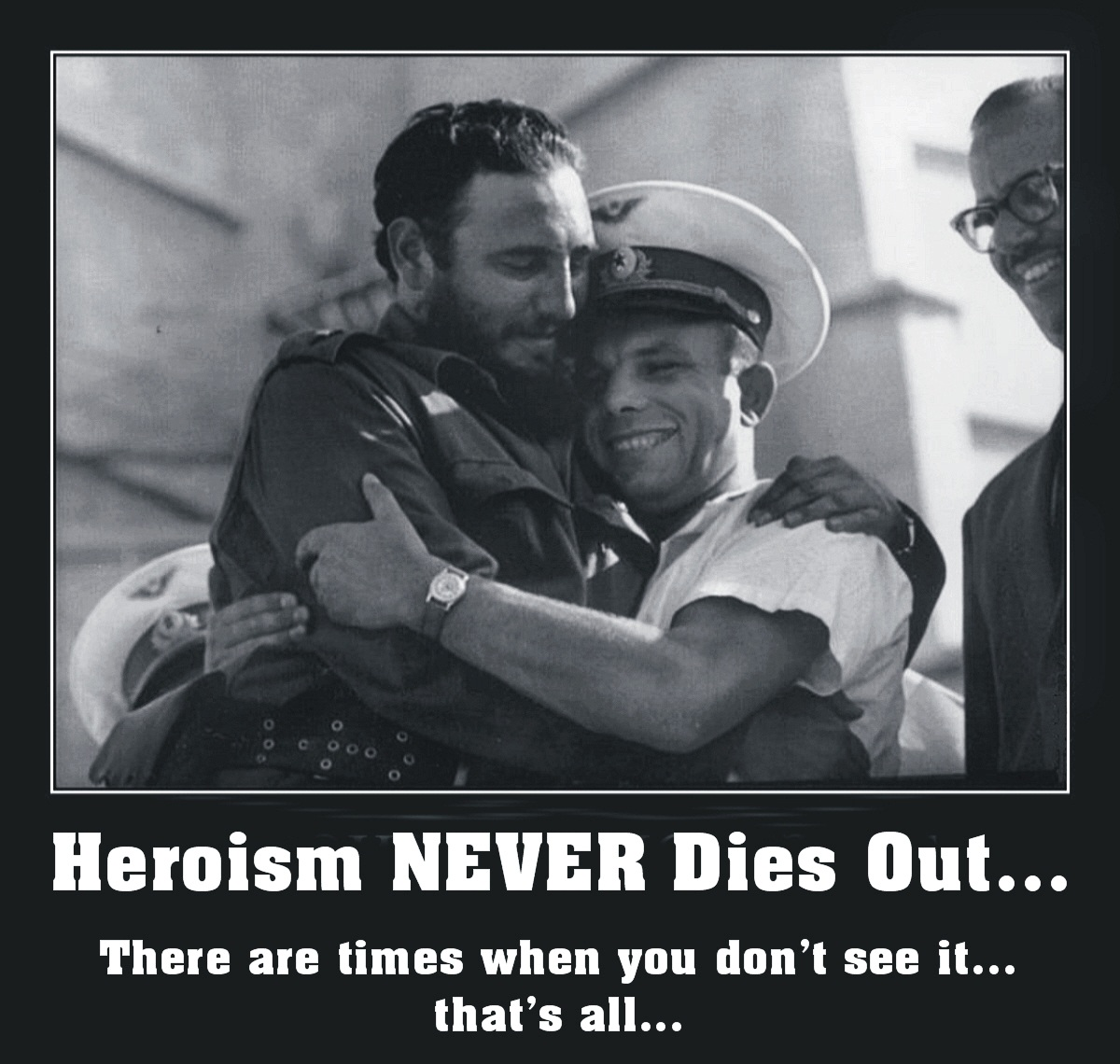 00 Heroism NEVER Dies Out... Castro and Gagarin