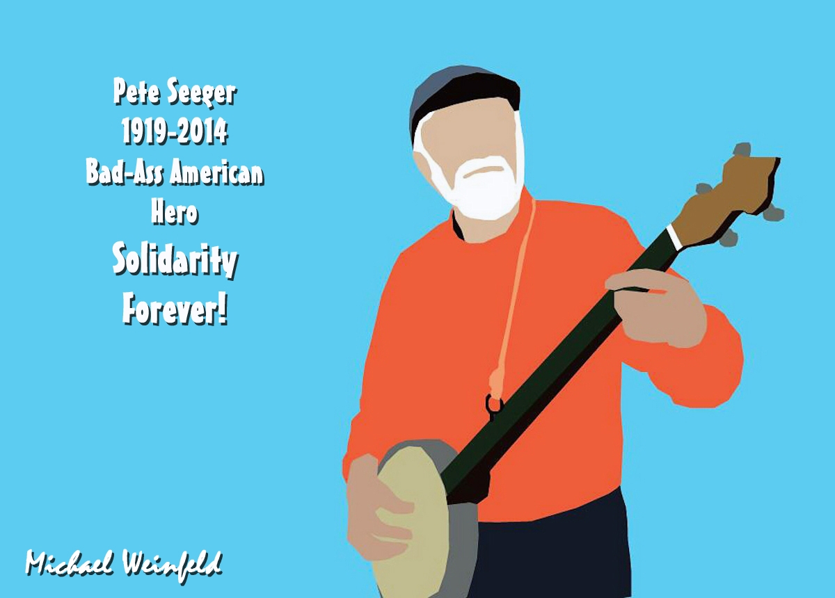 00 Pete Seeger. Bad-Ass American Hero. 29.01.14