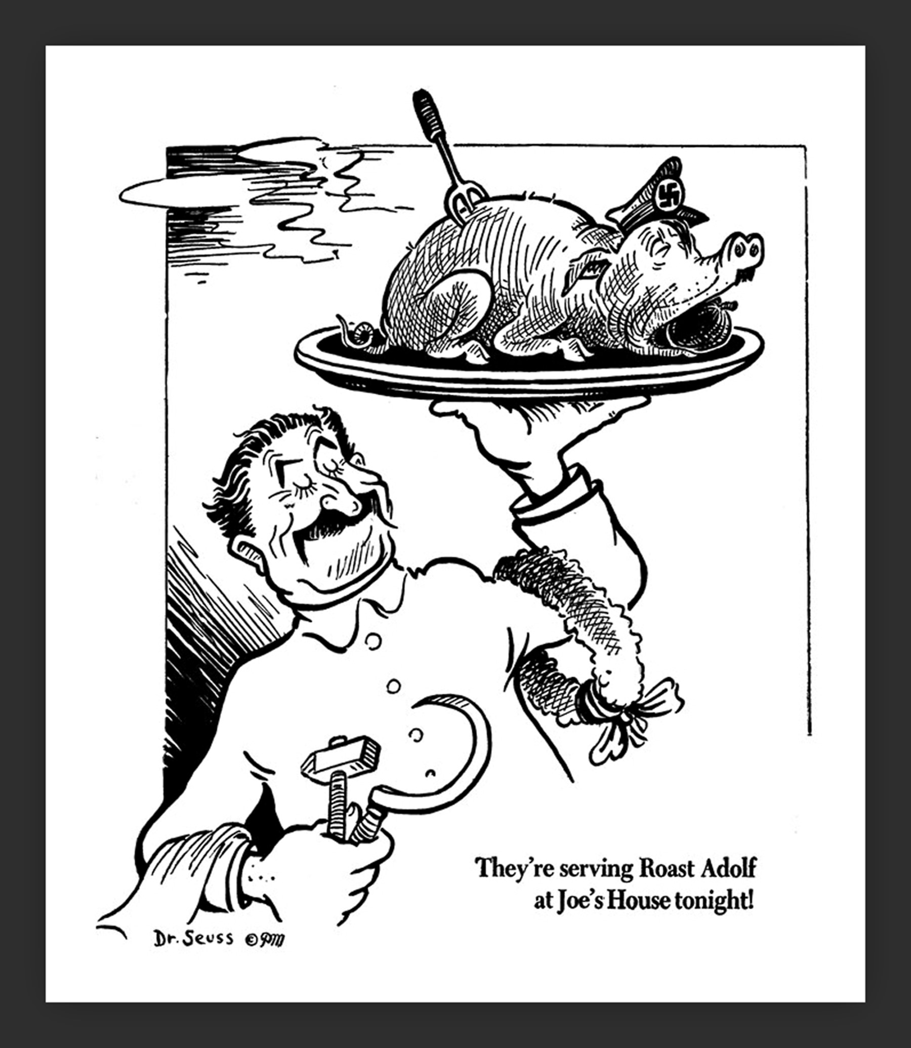 00 Dr Seuss. They're serving Roast Adolf at Joe's House tonight! WW2
